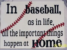 In baseball, as in life, all the important things happen at Home. This sign is made of 1/2 MDF and measures approximately 12x 16. Its painted