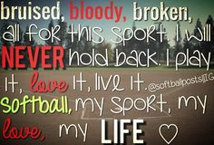 bruised, bloody, broken, all for this sport I will NEVER hold back. I play it, love it, live it. Softball, my sport,  my love, my LIFE