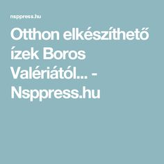 Otthon elkészíthető ízek Boros Valériától... - Nsppress.hu