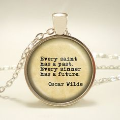 "Oscar Wilde Quote ""Every saint has a past. Every sinner has a future."" Handcrafted Keepsake Pendant - Literary quote pendant necklace"
