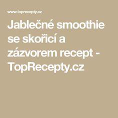 Jablečné smoothie se skořicí a zázvorem recept - TopRecepty.cz