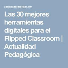 Las 30 mejores herramientas digitales para el Flipped Classroom   Actualidad Pedagógica