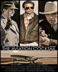 The Aviation Cocktail Movie Release on: 31st Dec 2012, The Aviation Cocktail Cast: Michael Haskins, Brandon Eaton