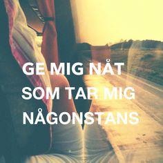 Ge mig nåt som tar mig någonstans. Känn ingen sorg för mig Göteborg. Håkan Hellström
