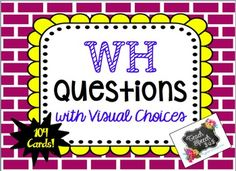 Teach Speech 365: 104 WH Question cards with Visual Choices (20 WHO, 20 WHAT, 20 WHEN, 20 WHERE, 24 WHY) **Updated 1/4/2015!