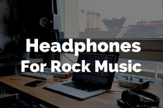 7 Top-rated and Best Headphones for Rock Music Lovers
