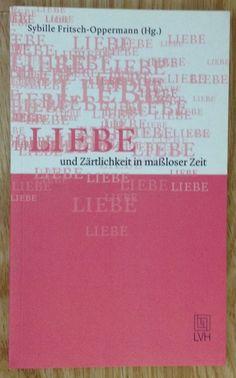 LIEBE UND ZÄRTLICHKEIT IN MASSLOSER ZEIT Sybille Fritsch-Oppermann LVH 2003