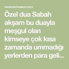 """Özel dua Sabah akşam bu duayla meşgul olan kimseye çok kısa zamanda ummadığı yerlerden para gelir kısa zamanda feraha kavuşur. """"Yâ Allah, ..."""