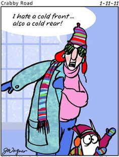 Maxine -- I hate a cold front -- also a cold rear!