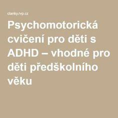 Psychomotorická cvičení pro děti s ADHD – vhodné pro děti předškolního věku Education, Montessori, Logo, Literatura, Autism, Logos, Onderwijs, Learning, Environmental Print