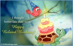 Belated Birthday Quotes For Friends | 123Greetings » Birthday » Belated Wishes » Late Birthday Wish!