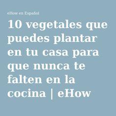 10 vegetales que puedes plantar en tu casa para que nunca te falten en la cocina | eHow en Español