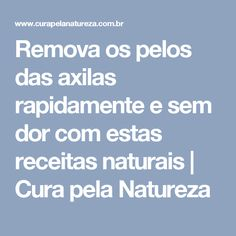 Remova os pelos das axilas rapidamente e sem dor com estas receitas naturais   Cura pela Natureza