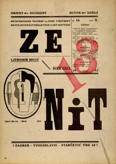 Zenit: International Review of Arts and Culture was a Yugoslav avant-garde magazine published in 43 numbers in 34 volumes in Zagreb (Feb 1921-May 1923) and Belgrade (Jun 1923-Dec 1926). Its founder, editor and the chief ideologist of the Zenitist aesthetics Ljubomir Micić, a poet and art critic, was the main progenitor of the avant-garde in Croatia and Serbia during the first half of the 1920s.