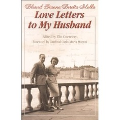 (St. Gianna) collection of Love Letters: a great illustration of the way Saints interact within marriage.