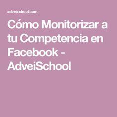 Cómo Monitorizar a tu Competencia en Facebook - AdveiSchool
