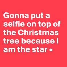 Gonna put a selfie on top of the Christmas tree because I am the star • - Post by Lirpae.. on Boldomatic