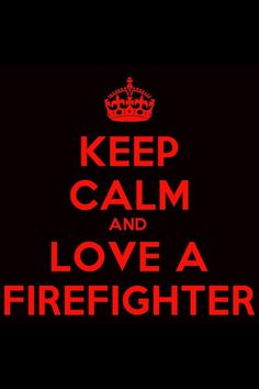 Keep Calm and love a firefighter