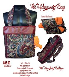 # 5162014 Handmade handbags. It is called the Hideaway Bag. It has a hidden pocket in the back to conceal a gun. Keep checking back often to see my new upcoming bags. Prices will vary according to size, fabric, accessories and detail. More women are carrying guns in there handbags for their safety. These are made that the gun is not inside of the bag so when they are looking for something, there won't be a chance of it going off. Price, description and stock number is on the photo.