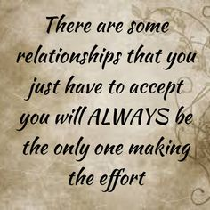 Some relationships you have to make all the effort