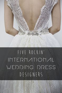 You NEED to know these international wedding dress designers before choosing your wedding dress! Pin now, read later!