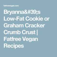 Bryanna's Low-Fat Cookie or Graham Cracker Crumb Crust | Fatfree Vegan Recipes