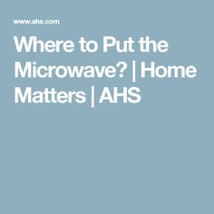 Where to Put the Microwave? | Home Matters | AHS