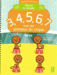 3, 4, 5, 6, 7 avec les animaux du cirque : MS-GS / sous la direction de Rémi Brissiaud. http://buweb.univ-orleans.fr/ipac20/ipac.jsp?session=1446E04655R35.776&menu=search&aspect=subtab66&npp=10&ipp=25&spp=20&profile=scd&ri=3&source=~%21la_source&index=.IN&term=9782725633787&x=0&y=0&aspect=subtab66