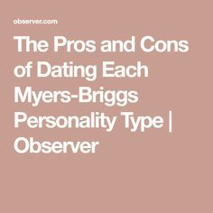 The Pros and Cons of Dating Each Myers-Briggs Personality Type | Observer