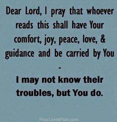 Dear Lord, I Pray whoever Read this Shall Have your Comfort ., I dont know the problems of others but you know my god and i want you to give the hope peace and happiness to anyone who read this, inspiring quote for peace joy and comfort,Famous Bible Verses, Encouragement Bible Verses, jesus christ bible verses , daily inspirational quotes with images,  bible verses for inspiration, Leadership Bible Verses,