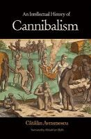 An Intellectual History of Cannibalism: Avramescu, Catalin, Blyth, Alistair Ian
