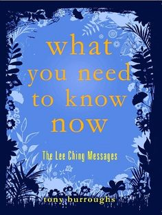 New Book Launch! What You Need To Know Now: The Lee Ching Messages. Tony's new book comes off the presses at Viva Editions on August 20th - and the Ebook is available right now! What You Need To Know Now: The Lee Ching Messages is a bibliomancy book, a tried and true oracle for the 21st century. You can open it to any page and it will tell you what you need to know in the moment. http://www.highestlighthouse.com/WYNTKN.html
