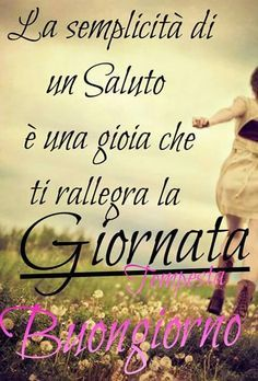 ShareThis Good Day, Good Morning, Missing Family, Italian Greetings, Short Messages, Italian Quotes, Say Hello, Genere, Emoticon