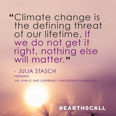 """If we do not get it right nothing else will matter."" -Julia Stasch President of the John D. and Catherine T. Climate Change, Presidents, Foundation, Earth, How To Get, Instagram, Foundation Series, Mother Goddess, World"