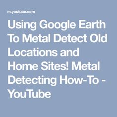 Using Google Earth To Metal Detect Old Locations and Home Sites! Metal Detecting How-To - YouTube Metal Detecting Tips, Magnet Fishing, Gold Map, Gold Prospecting, Rocks And Minerals, To Youtube, Treasure Hunting, Hidden Treasures, Personal Finance