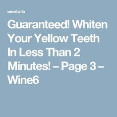 Guaranteed! Whiten Your Yellow Teeth In Less Than 2 Minutes! – Page 3 – Wine6