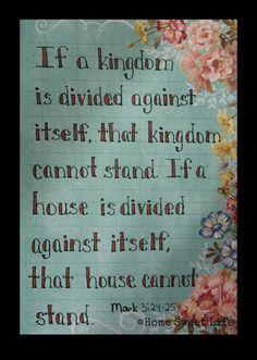Mark NIV 24 If a kingdom is divided against itself, that kingdom cannot stand. 25 If a house is divided against itself, that house cannot stand. Prayer Wall, King Jesus, Daily Devotional, Sweet Life, Mom Blogs, Bible Verses, Scriptures, Word Of God, Homemaking