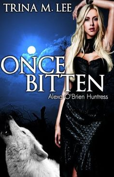 Once Bitten (Alexa O'Brien Huntress Book 1) by Trina M. Lee. $5.12. 254 pages. Publisher: Dark Mountain Books; 2 edition (April 30, 2011). Author: Trina M. Lee