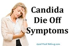 Wondering if you have candida?  Here's a list of candida die off symptoms and what to expect when you start a candida diet.