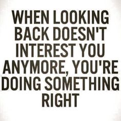 The only time you should ever look back is to see how far you've come...