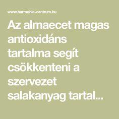 Az almaecet magas antioxidáns tartalma segít csökkenteni a szervezet salakanyag tartalmát. Megnézi, hogyan használja az almaecetet? Blog, Blogging