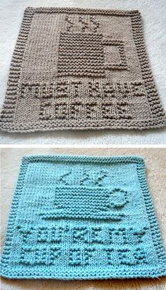 Free Knitting Patterns for Must Have Coffee and You're My Cup of Tea Cloths - Dish or wash cloths for coffee and tea lovers with either a coffee mug or tea cup and a motto in knit and purl stitches. Designed by Louise Sarrazin. Aran weight yarn.