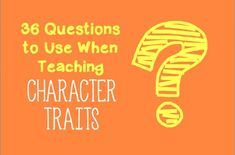 36 Questions based off Bloom's Taxonomy to use when teaching character traits.