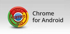 Chrome Beta channel launched for Android.