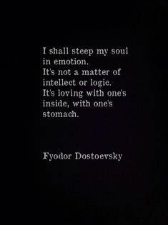 """""""I shall steep my soul in emotion"""" -Fyodor Dostoevsky Poetry Quotes, Book Quotes, Me Quotes, Dostoevsky Quotes, A Course In Miracles, My Sun And Stars, Emotion, Quotable Quotes, Beautiful Words"""
