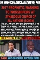 2017 Prophetic Warning To Synagogue Church of All Nations (SCOAN): Between Temitope Joshua and Moshood Fayemiwo