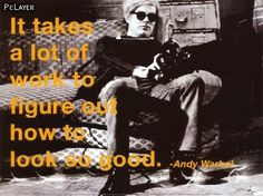 It takes a lot of work to figure out how to look so good by Andy Warhol/ Billy Name Cool Posters, Quote Posters, Framed Art Prints, Wall Art Prints, Billy Name, Andy Warhol Quotes, Name Quotes, Andy Warhol Museum, Studio