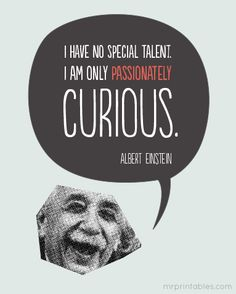 We want to be PASSIONATELY CURIOUS like Albert Einstein (and it's a printable poster from Mr. Printables)!