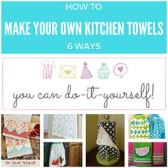 Keeping it Real: How to Make your Own Kitchen Towels