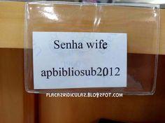 Tá difícil pra todo mundo, mas colocar senha na própria mulher, já é paranoia. Ou não?  (Foto de Josué Sehnem)